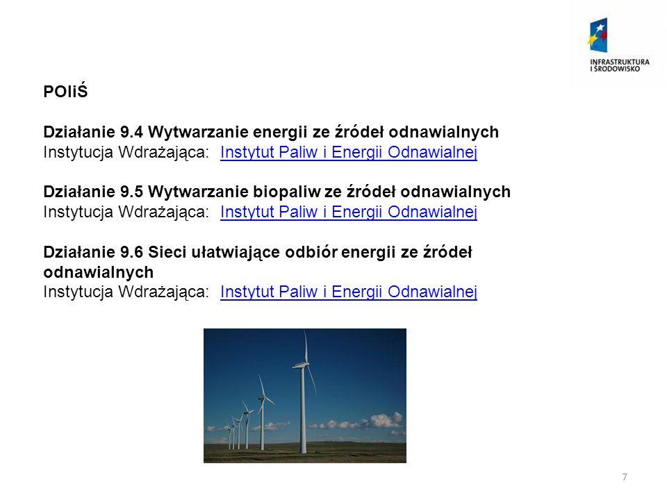 PROW Działanie 3.2 Podstawowe usługi dla gospodarki i ludności wiejskiej Poprawa podstawowych usług na obszarach wiejskich, obejmujących elementy infrastruktury technicznej, warunkujących rozwój społeczno- gospodarczy, co przyczyni się do poprawy warunków życia oraz prowadzenia działalności gospodarczej (…) 3) wytwarzania lub dystrybucji energii ze źródeł odnawialnych, w szczególności wiatru, wody, energii geotermalnej, słońca, biogazu albo biomasy.