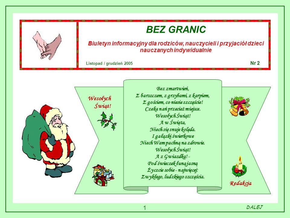 1 BEZ GRANIC Biuletyn informacyjny dla rodziców, nauczycieli i przyjaciół dzieci nauczanych indywidualnie Listopad / grudzień 2005 Nr 2 DALEJ Bez zmar