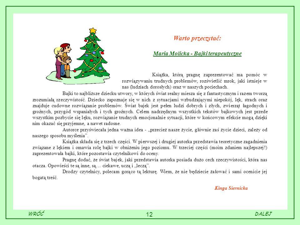 12 Kinga Siernicka Warto przeczytać: Maria Molicka - Bajki terapeutyczne Bajki to najbliższe dziecku utwory, w których świat realny miesza się z fanta