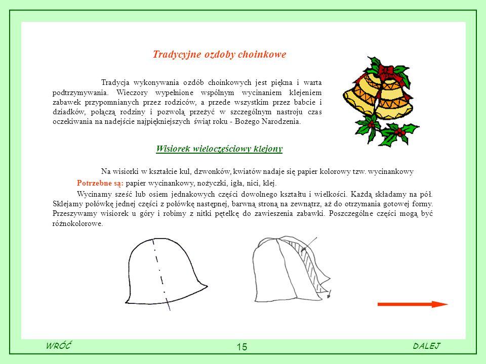 15 Tradycyjne ozdoby choinkowe Tradycja wykonywania ozdób choinkowych jest piękna i warta podtrzymywania. Wieczory wypełnione wspólnym wycinaniem klej