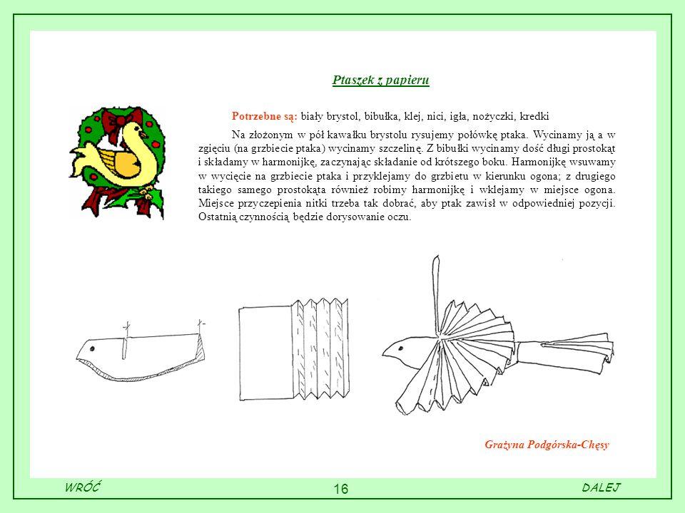 16 Ptaszek z papieru Potrzebne są: biały brystol, bibułka, klej, nici, igła, nożyczki, kredki Na złożonym w pół kawałku brystolu rysujemy połówkę ptak