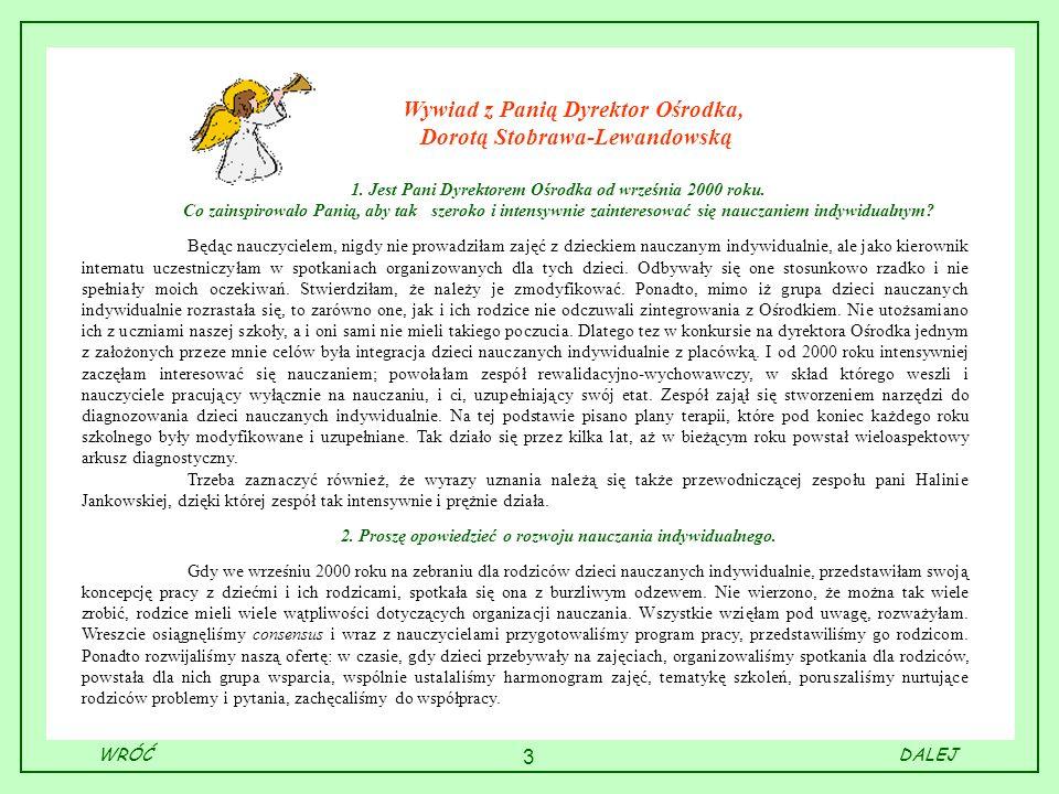 3 Wywiad z Panią Dyrektor Ośrodka, Dorotą Stobrawa-Lewandowską 1. Jest Pani Dyrektorem Ośrodka od września 2000 roku. Co zainspirowało Panią, aby tak