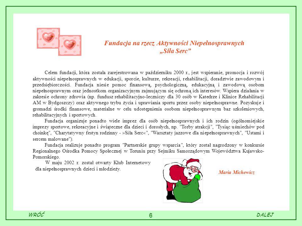 6 Fundacja na rzecz Aktywności Niepełnosprawnych Siła Serc Celem fundacji, która została zarejestrowana w październiku 2000 r., jest wspieranie, promo