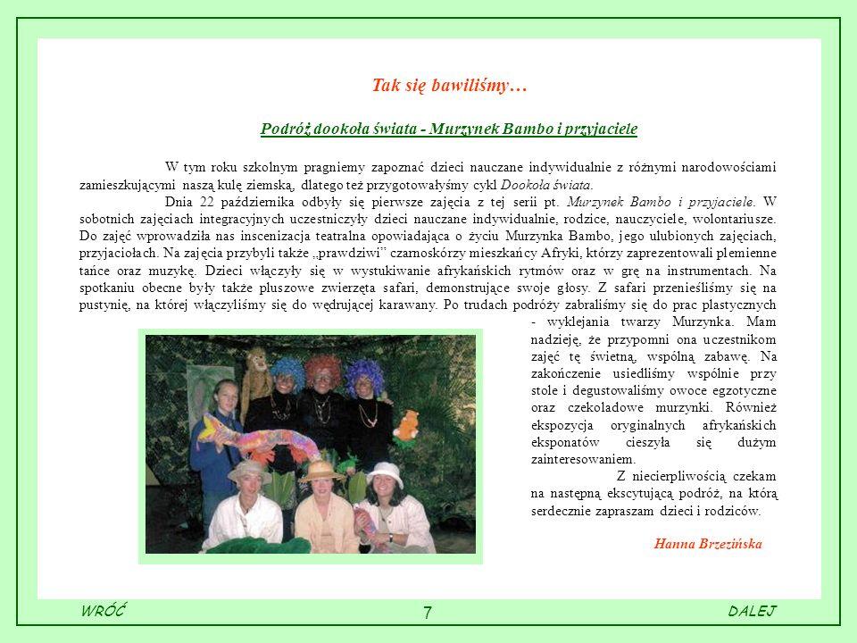 7 Hanna Brzezińska Tak się bawiliśmy… Podróż dookoła świata - Murzynek Bambo i przyjaciele W tym roku szkolnym pragniemy zapoznać dzieci nauczane indy