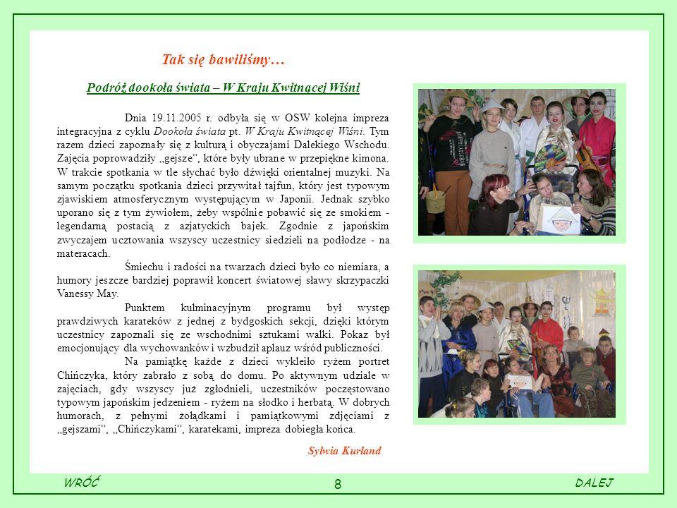 8 Sylwia Kurland Tak się bawiliśmy… Podróż dookoła świata – W Kraju Kwitnącej Wiśni Dnia 19.11.2005 r. odbyła się w OSW kolejna impreza integracyjna z