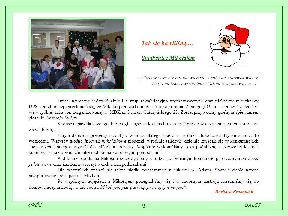 9 Barbara Prokopiak Tak się bawiliśmy… Spotkanie z Mikołajem Chcecie wierzcie lub nie wierzcie, choć i tak zapewne wiecie, Że i w bajkach i wśród ludz