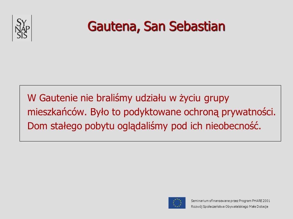 Gautena, San Sebastian W Gautenie nie braliśmy udziału w życiu grupy mieszkańców. Było to podyktowane ochroną prywatności. Dom stałego pobytu oglądali