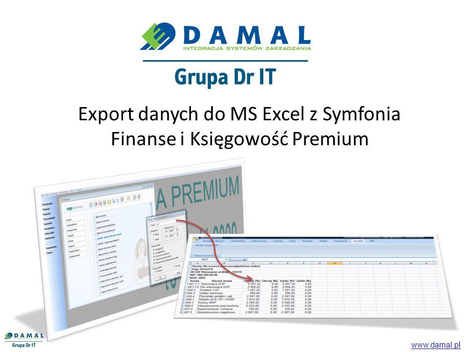 Obroty dla wzorca kont Zapisy dla wzorca kont Obroty dla słowników Zapisy dla słowników Bilans Rachunek Zysków i Strat Export danych do Excel umożliwia przeniesienie danych zawierających: www.damal.pl