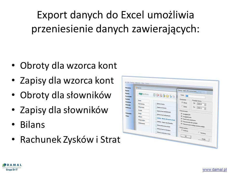 Obroty dla wzorca kont Zapisy dla wzorca kont Obroty dla słowników Zapisy dla słowników Bilans Rachunek Zysków i Strat Export danych do Excel umożliwi