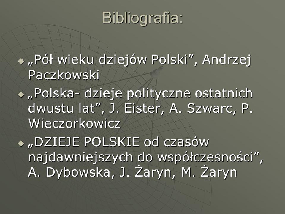 Bibliografia: Pół wieku dziejów Polski, Andrzej Paczkowski Pół wieku dziejów Polski, Andrzej Paczkowski Polska- dzieje polityczne ostatnich dwustu lat