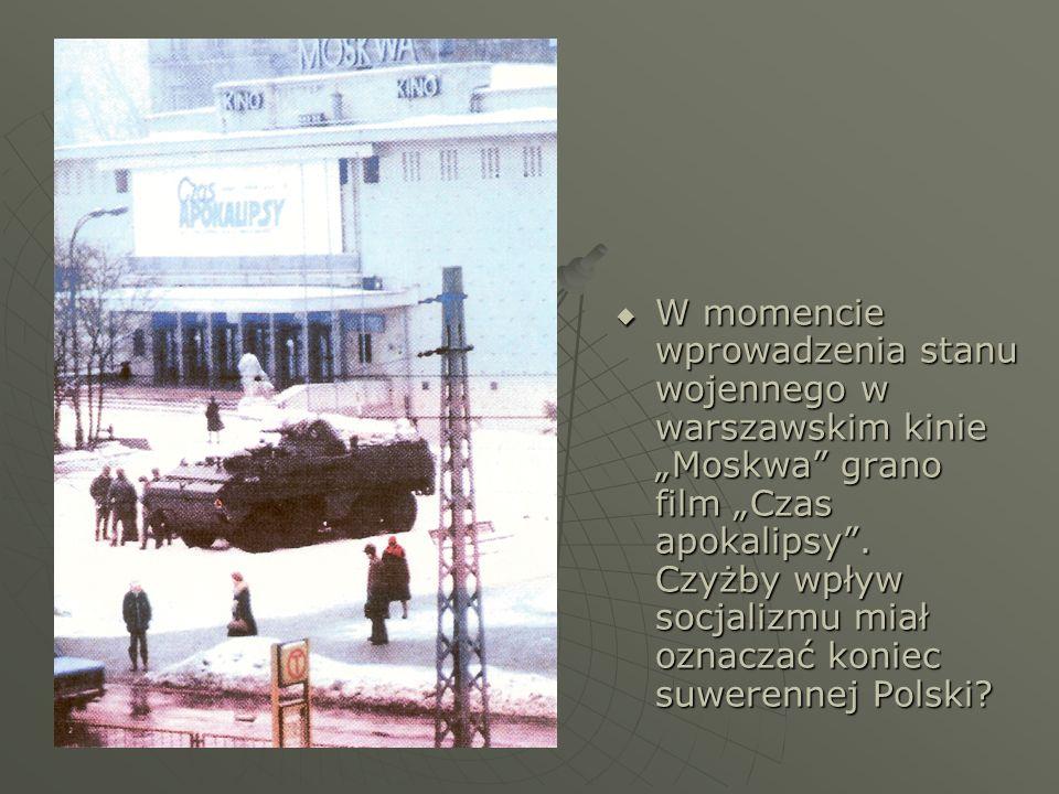 W momencie wprowadzenia stanu wojennego w warszawskim kinie Moskwa grano film Czas apokalipsy. Czyżby wpływ socjalizmu miał oznaczać koniec suwerennej