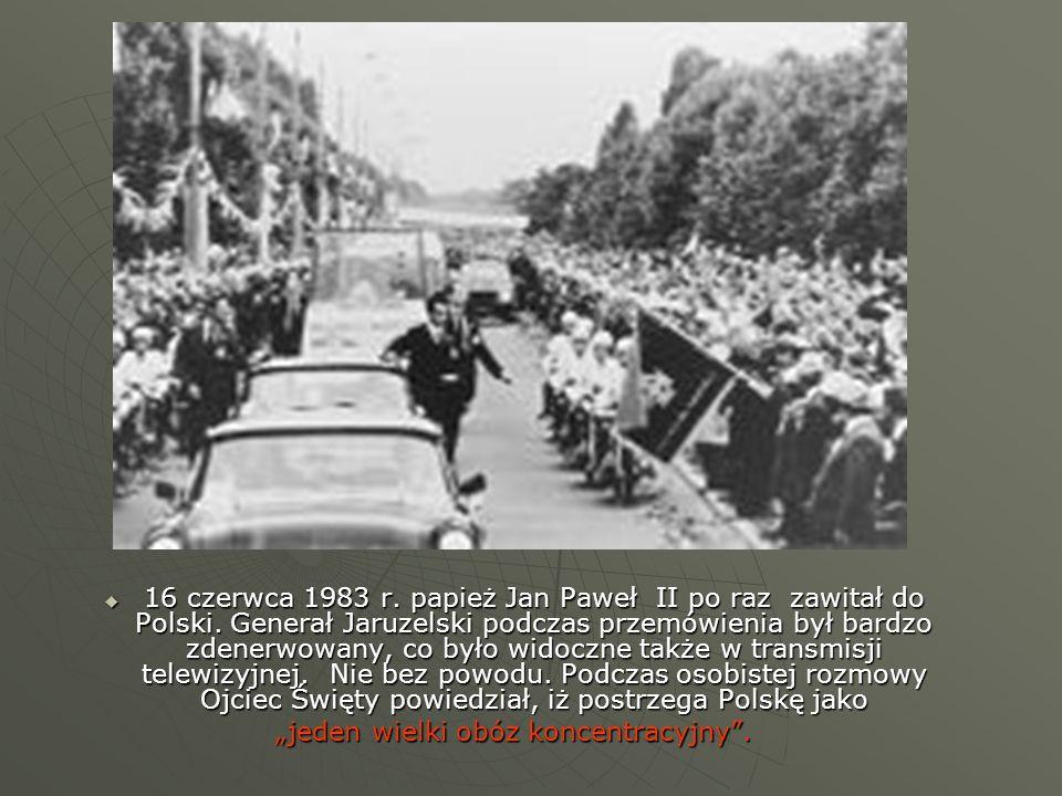 16 czerwca 1983 r. papież Jan Paweł II po raz zawitał do Polski. Generał Jaruzelski podczas przemówienia był bardzo zdenerwowany, co było widoczne tak