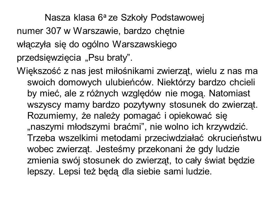 Nasza klasa 6 a ze Szkoły Podstawowej numer 307 w Warszawie, bardzo chętnie włączyła się do ogólno Warszawskiego przedsięwzięcia Psu braty. Większość
