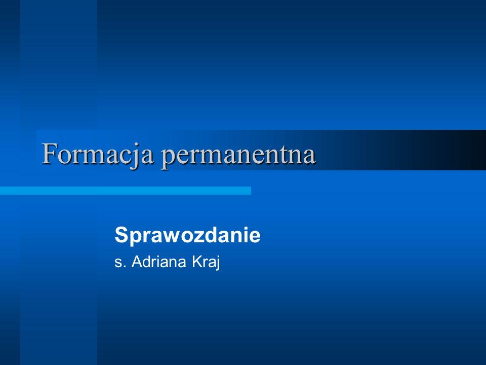 Formacja permanentna Sprawozdanie s. Adriana Kraj