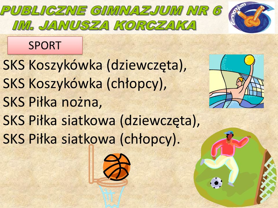 SKS Koszykówka (dziewczęta), SKS Koszykówka (chłopcy), SKS Piłka nożna, SKS Piłka siatkowa (dziewczęta), SKS Piłka siatkowa (chłopcy).