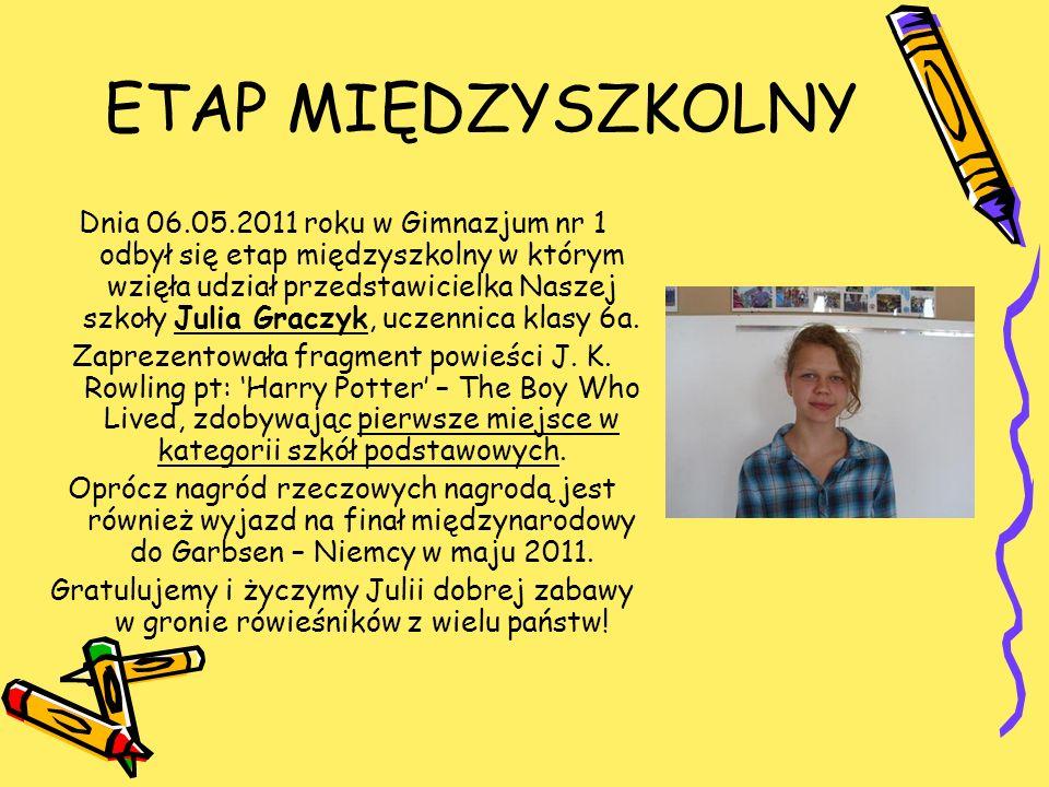 ETAP MIĘDZYSZKOLNY Dnia 06.05.2011 roku w Gimnazjum nr 1 odbył się etap międzyszkolny w którym wzięła udział przedstawicielka Naszej szkoły Julia Grac
