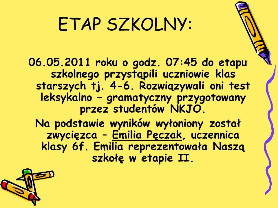 ETAP SZKOLNY: 06.05.2011 roku o godz. 07:45 do etapu szkolnego przystąpili uczniowie klas starszych tj. 4-6. Rozwiązywali oni test leksykalno – gramat