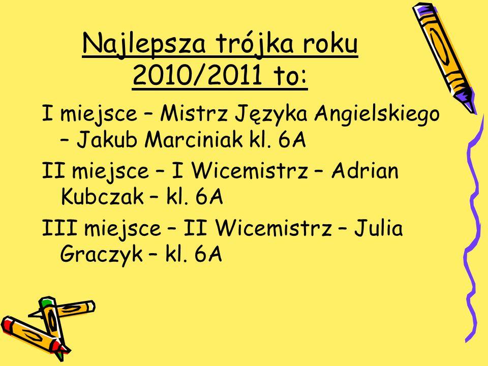 Najlepsza trójka roku 2010/2011 to: I miejsce – Mistrz Języka Angielskiego – Jakub Marciniak kl. 6A II miejsce – I Wicemistrz – Adrian Kubczak – kl. 6