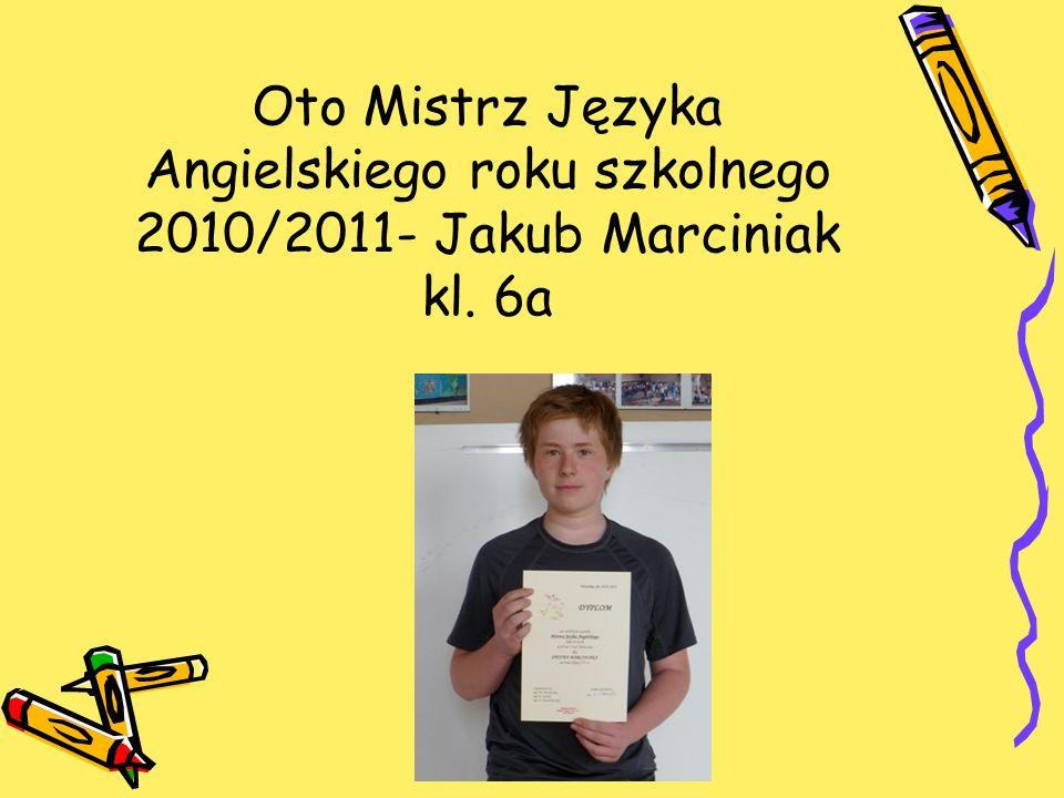 Oto Mistrz Języka Angielskiego roku szkolnego 2010/2011- Jakub Marciniak kl. 6a