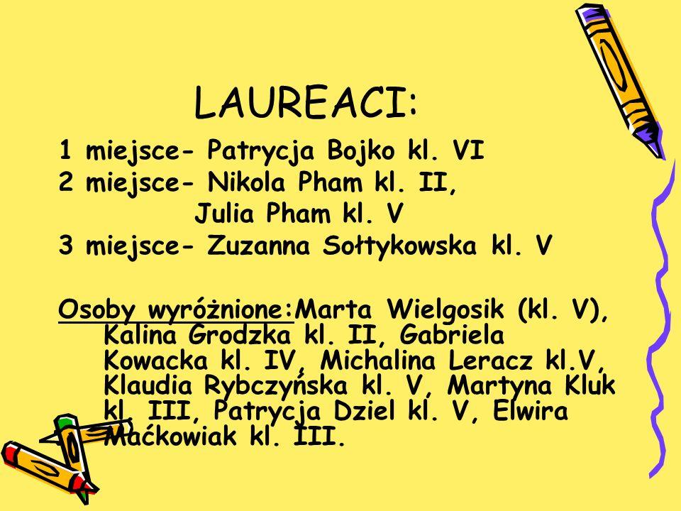 LAUREACI: 1 miejsce- Patrycja Bojko kl. VI 2 miejsce- Nikola Pham kl. II, Julia Pham kl. V 3 miejsce- Zuzanna Sołtykowska kl. V Osoby wyróżnione:Marta