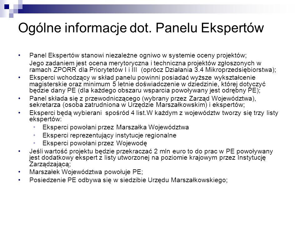 Na każdej z list powinni znaleźć się eksperci z dziedzin, które objęte są wsparciem w ramach ZPORR, tj: 1.