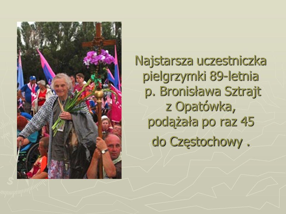 Najstarsza uczestniczka pielgrzymki 89-letnia p. Bronisława Sztrajt z Opatówka, podążała po raz 45 do Częstochowy.