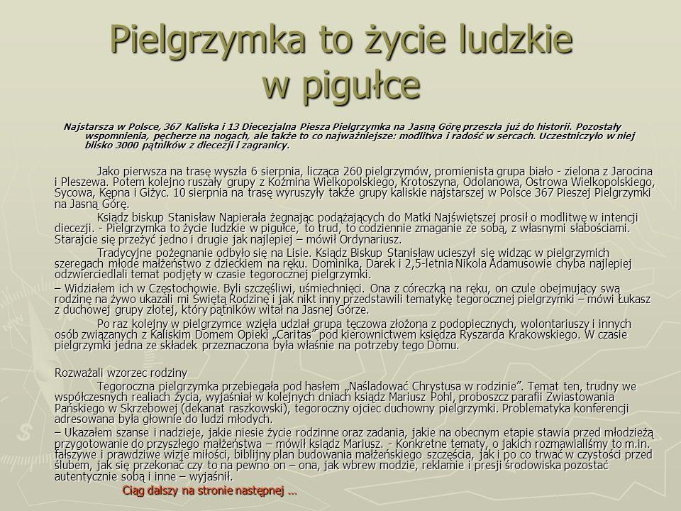 Pielgrzymka to życie ludzkie w pigułce Najstarsza w Polsce, 367 Kaliska i 13 Diecezjalna Piesza Pielgrzymka na Jasną Górę przeszła już do historii. Po