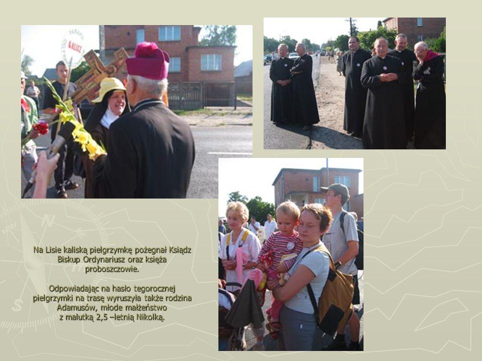 Na Lisie kaliską pielgrzymkę pożegnał Ksiądz Biskup Ordynariusz oraz księża proboszczowie. Odpowiadając na hasło tegorocznej pielgrzymki na trasę wyru