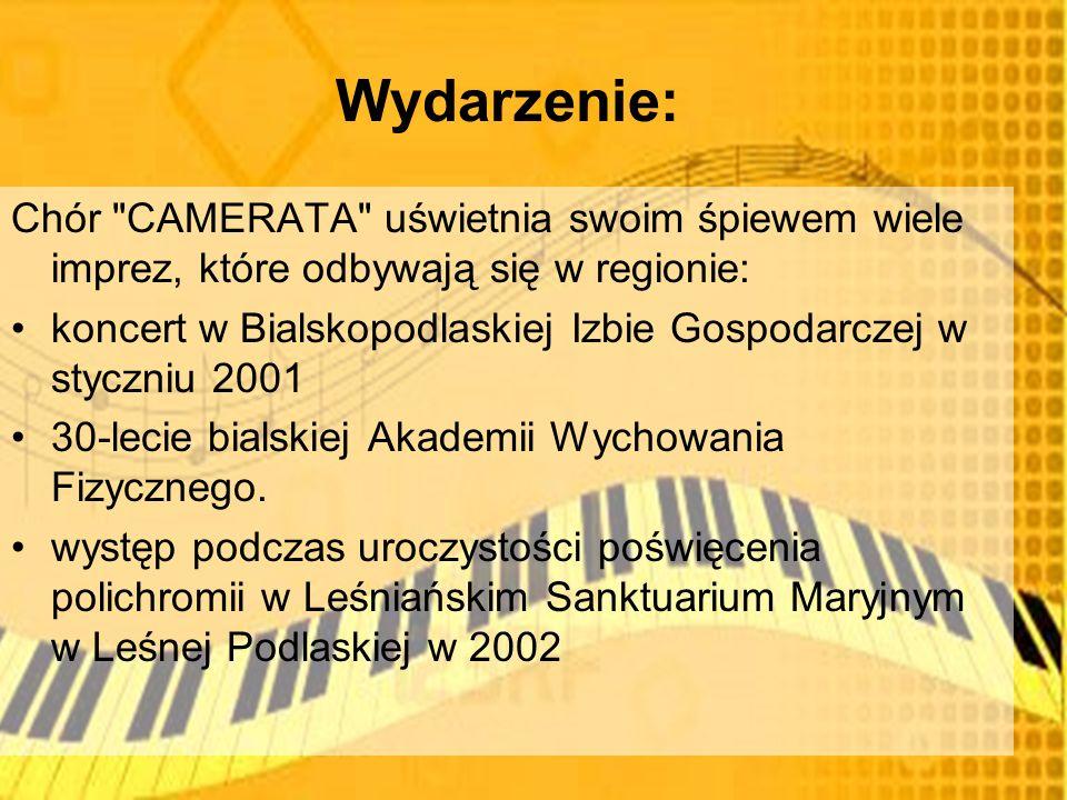 Wydarzenie: Chór CAMERATA uświetnia swoim śpiewem wiele imprez, które odbywają się w regionie: koncert w Bialskopodlaskiej Izbie Gospodarczej w styczniu 2001 30-lecie bialskiej Akademii Wychowania Fizycznego.