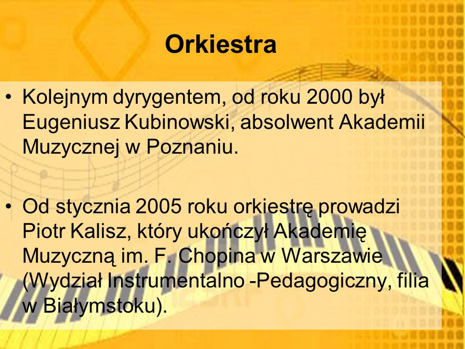 Orkiestra Kolejnym dyrygentem, od roku 2000 był Eugeniusz Kubinowski, absolwent Akademii Muzycznej w Poznaniu.