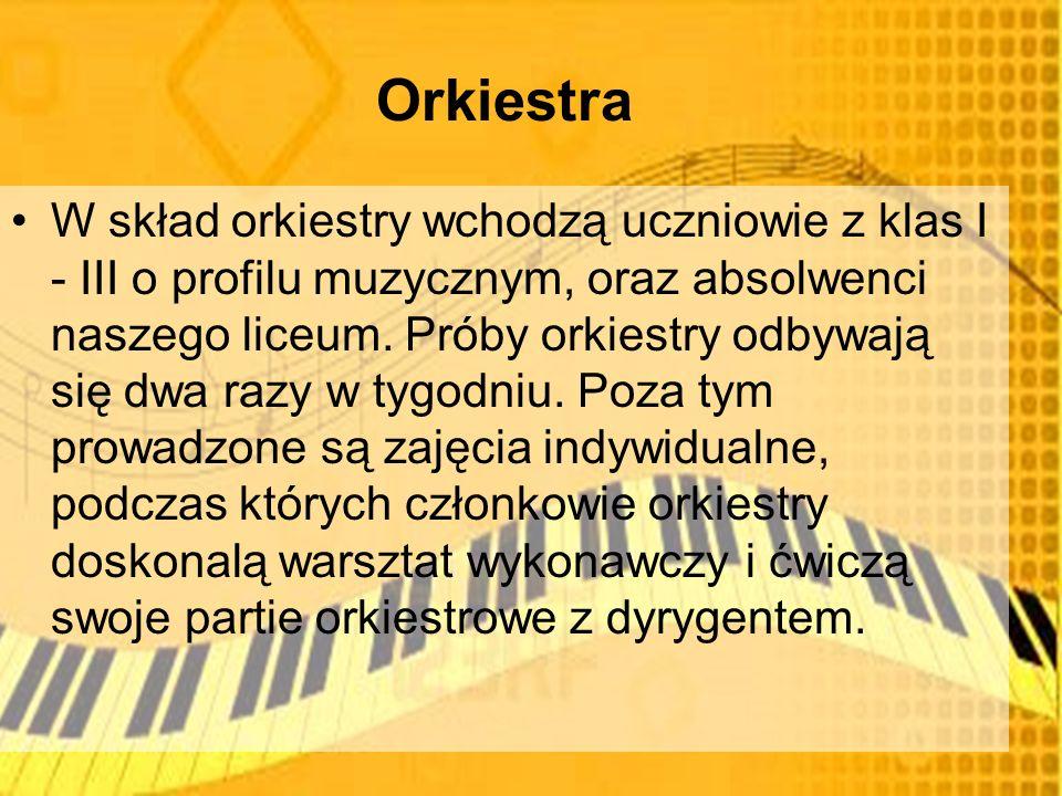 Orkiestra W skład orkiestry wchodzą uczniowie z klas I - III o profilu muzycznym, oraz absolwenci naszego liceum.