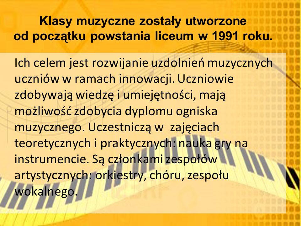 Klasy muzyczne zostały utworzone od początku powstania liceum w 1991 roku.