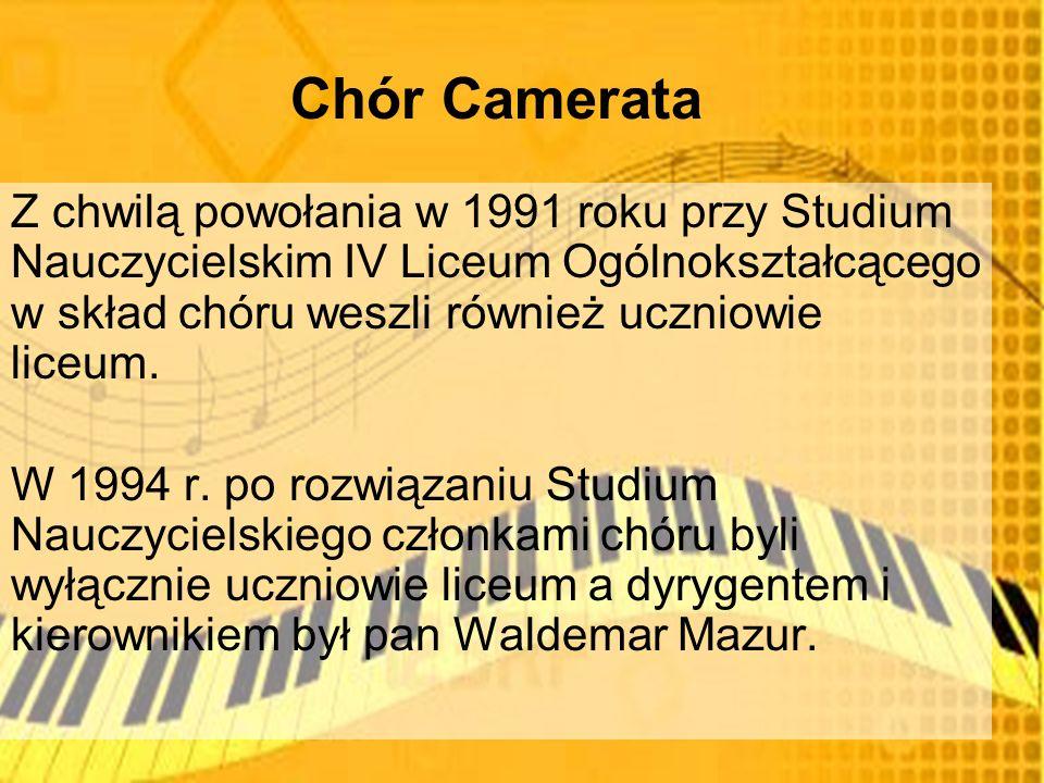Chór Camerata Z chwilą powołania w 1991 roku przy Studium Nauczycielskim IV Liceum Ogólnokształcącego w skład chóru weszli również uczniowie liceum.