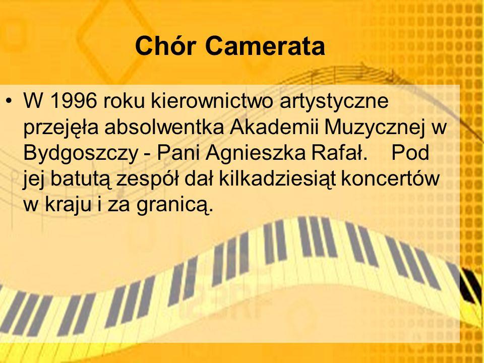 Chór Camerata W 1996 roku kierownictwo artystyczne przejęła absolwentka Akademii Muzycznej w Bydgoszczy - Pani Agnieszka Rafał.