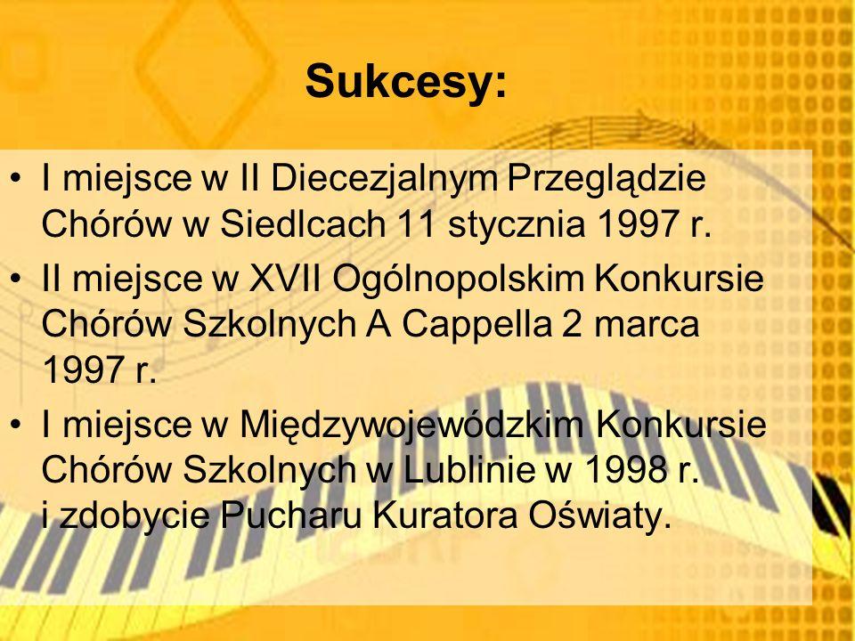Sukcesy: I miejsce w II Diecezjalnym Przeglądzie Chórów w Siedlcach 11 stycznia 1997 r.