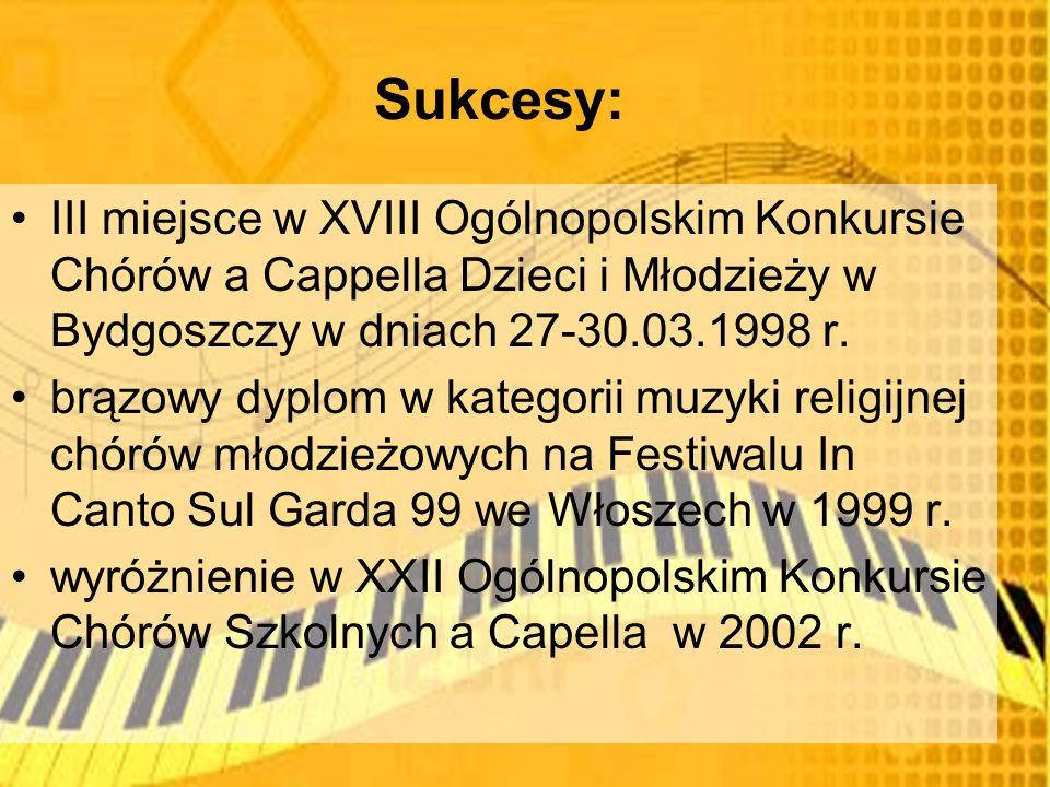 Sukcesy: III miejsce w XVIII Ogólnopolskim Konkursie Chórów a Cappella Dzieci i Młodzieży w Bydgoszczy w dniach 27-30.03.1998 r.