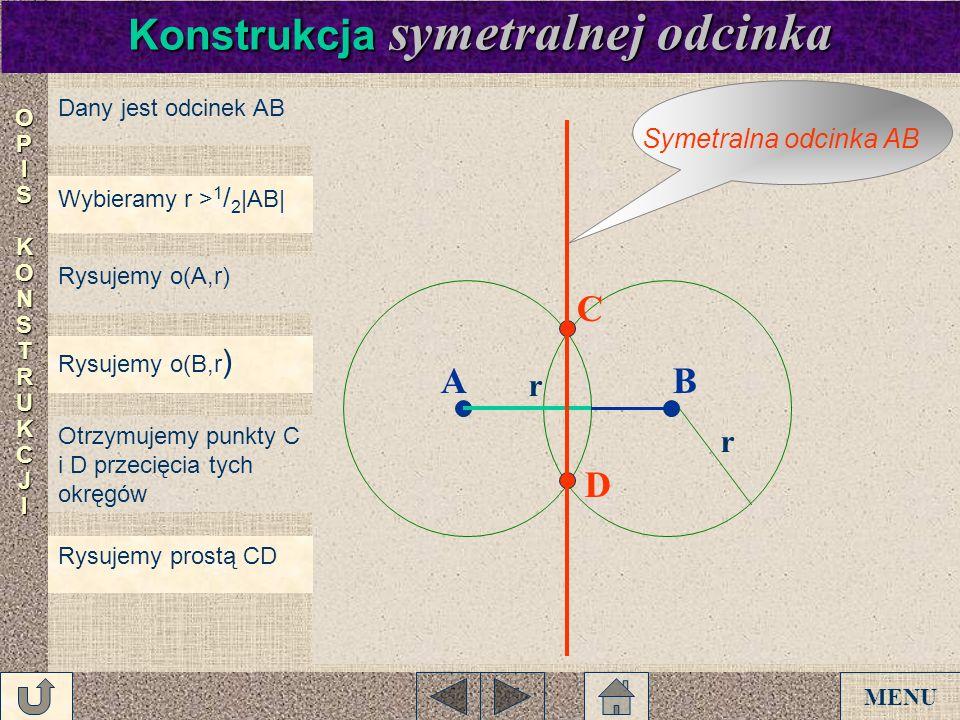 Dany jest odcinek AB Wybieramy r > 1 / 2 |AB| Rysujemy o(A,r) Rysujemy o(B,r ) Otrzymujemy punkty C i D przecięcia tych okręgów Rysujemy prostą CD AB