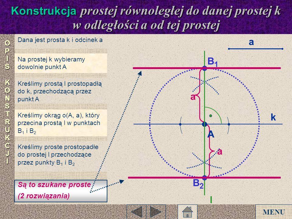 a a Dana jest prosta k i odcinek a Na prostej k wybieramy dowolnie punkt A Kreślimy prostą l prostopadłą do k, przechodzącą przez punkt A Kreślimy okr