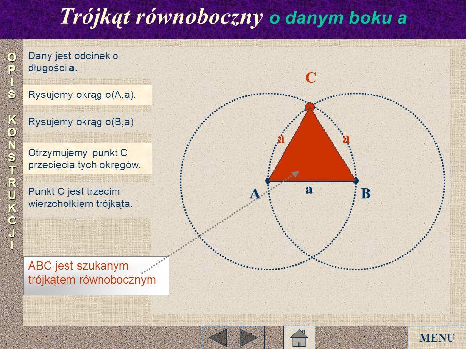 Rysujemy okrąg o(B,a) a AB C aa Dany jest odcinek o długości a. Rysujemy okrąg o(A,a). Otrzymujemy punkt C przecięcia tych okręgów. Punkt C jest trzec