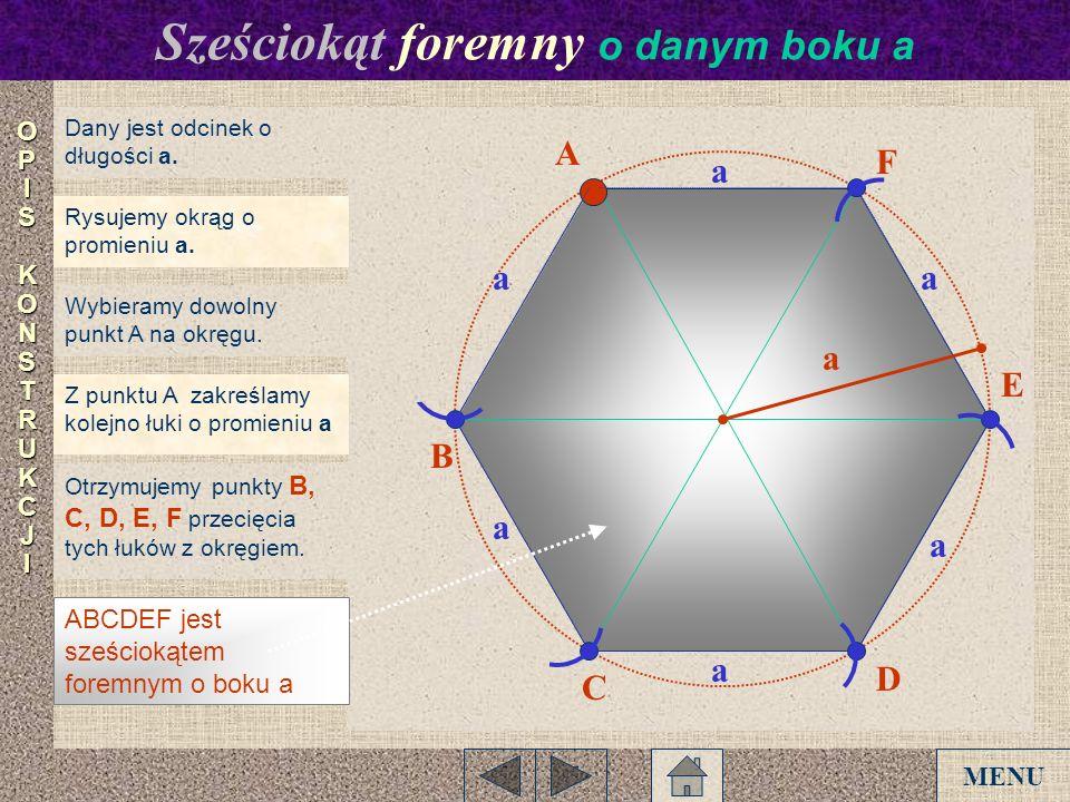 ABCDEF jest sześciokątem foremnym o boku a Dany jest odcinek o długości a. Rysujemy okrąg o promieniu a. Wybieramy dowolny punkt A na okręgu. Z punktu
