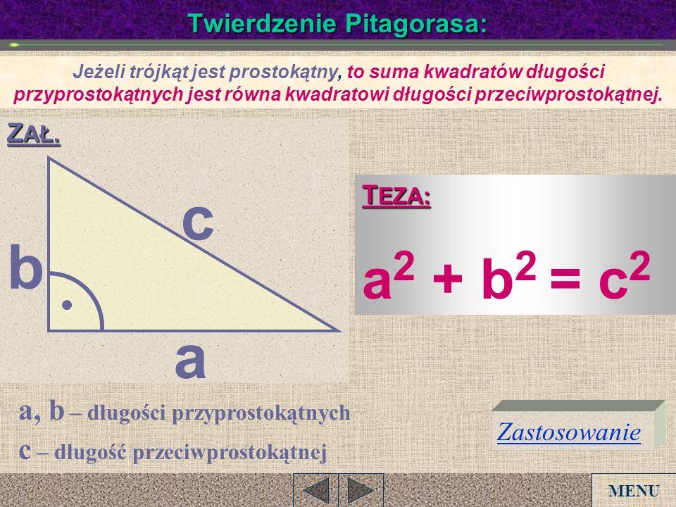 Twierdzenie Pitagorasa: Jeżeli trójkąt jest prostokątny, to suma kwadratów długości przyprostokątnych jest równa kwadratowi długości przeciwprostokątn
