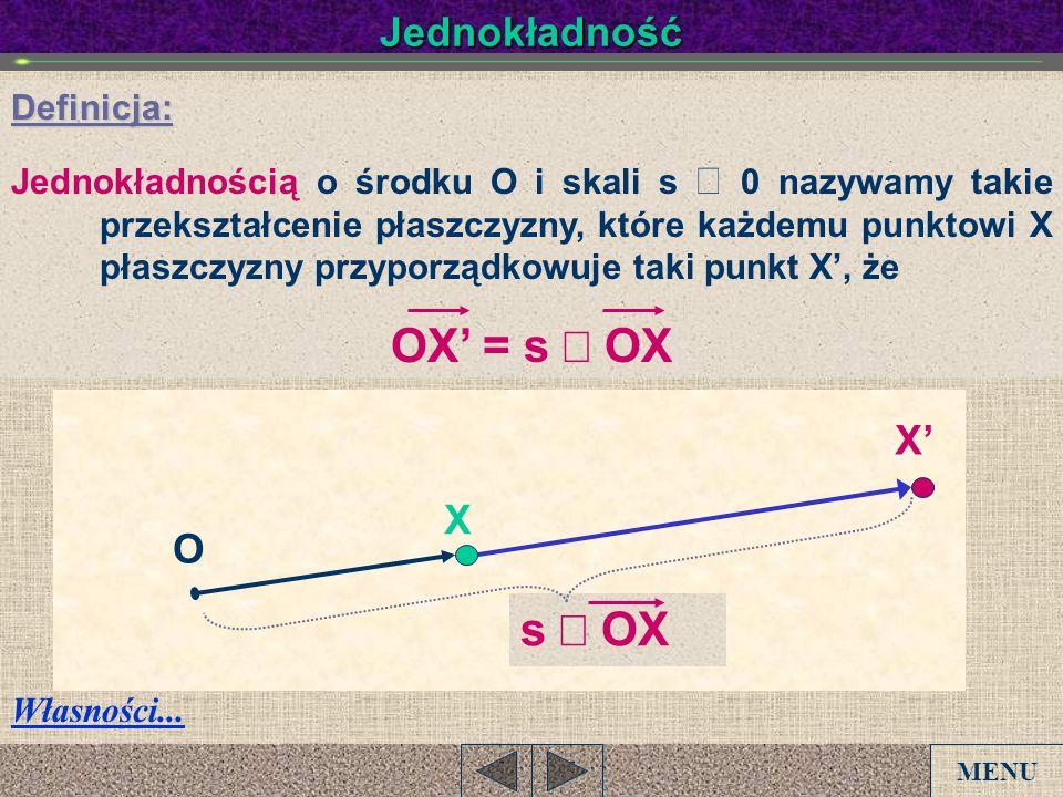 JednokładnośćDefinicja: Jednokładnością o środku O i skali s 0 nazywamy takie przekształcenie płaszczyzny, które każdemu punktowi X płaszczyzny przypo