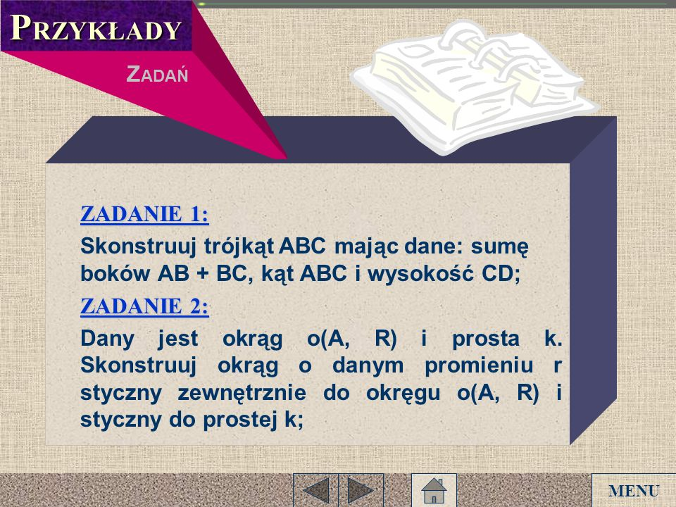 ZADANIE 1: ZADANIE 1: Skonstruuj trójkąt ABC mając dane: sumę boków AB + BC, kąt ABC i wysokość CD; ZADANIE 2: ZADANIE 2: Dany jest okrąg o(A, R) i pr