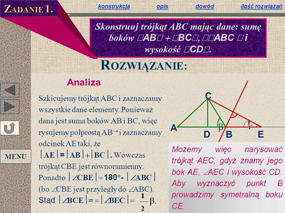 konstrukcjakonstrukcja opis dowód ilość rozwiązańopisdowódilość rozwiązań A DB C E R OZWIĄZANIE: Analiza Szkicujemy trójkąt ABC i zaznaczamy wszystkie