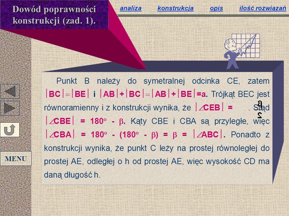 Punkt B należy do symetralnej odcinka CE, zatem BC BE i AB + BC AB + BE =a. Trójkąt BEC jest równoramienny i z konstrukcji wynika, że CEB =. Stąd CBE