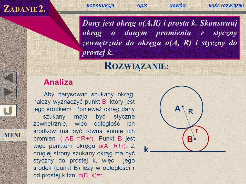 konstrukcjakonstrukcja opis dowód ilość rozwiązańopisdowódilość rozwiązań A B R r k Analiza Aby narysować szukany okrąg, należy wyznaczyć punkt B, któ