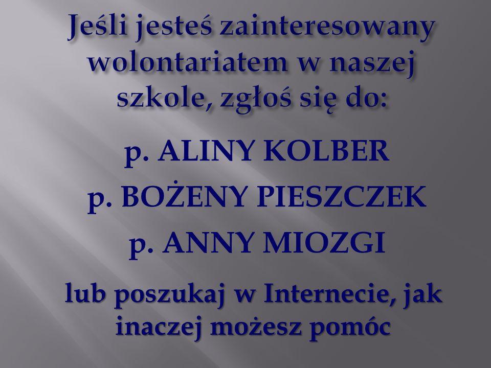 lub poszukaj w Internecie, jak inaczej możesz pomóc p. ALINY KOLBER p. BOŻENY PIESZCZEK p. ANNY MIOZGI
