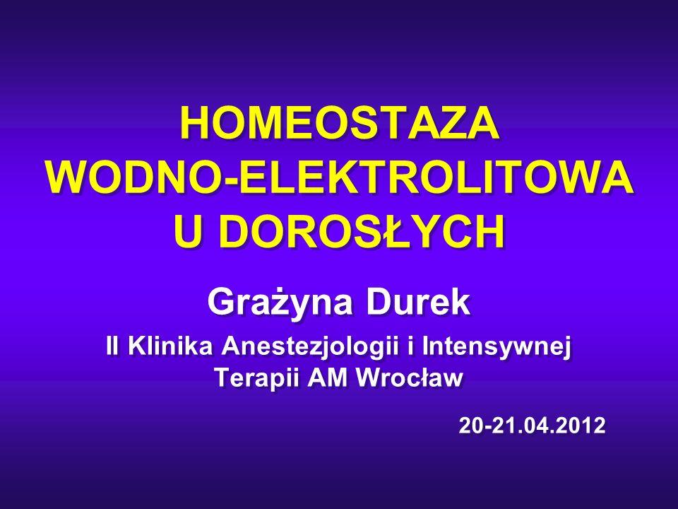 HOMEOSTAZA WODNO-ELEKTROLITOWA U DOROSŁYCH Grażyna Durek II Klinika Anestezjologii i Intensywnej Terapii AM Wrocław Grażyna Durek II Klinika Anestezjo