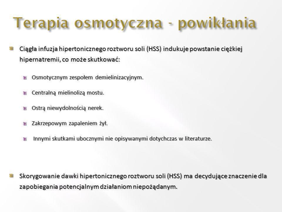Ciągła infuzja hipertonicznego roztworu soli (HSS) indukuje powstanie ciężkiej hipernatremii, co może skutkować: Osmotycznym zespołem demielinizacyjny