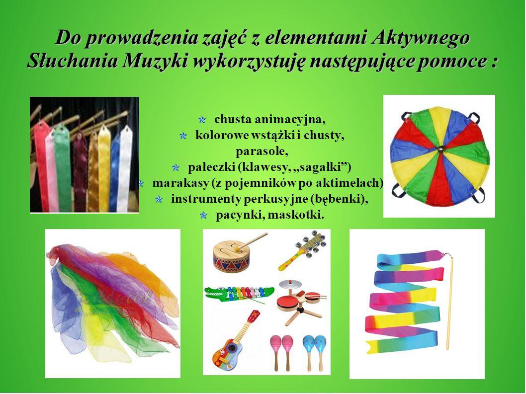 Do prowadzenia zajęć z elementami Aktywnego Słuchania Muzyki wykorzystuję następujące pomoce : chusta animacyjna, kolorowe wstążki i chusty, parasole,